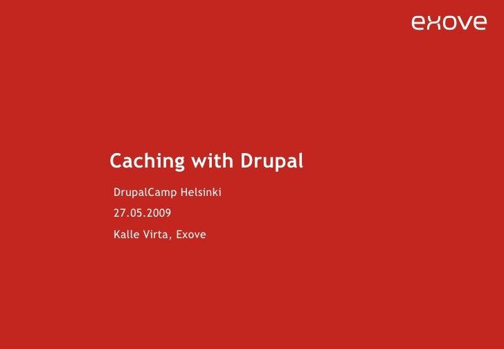 Caching with Drupal DrupalCamp Helsinki 27.05.2009 Kalle Virta, Exove