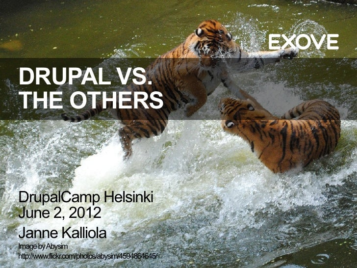 DRUPAL VS.THE OTHERSDrupalCamp HelsinkiJune 2, 2012Janne KalliolaImage by Abysimhttp://www.flickr.com/photos/abysim/459486...