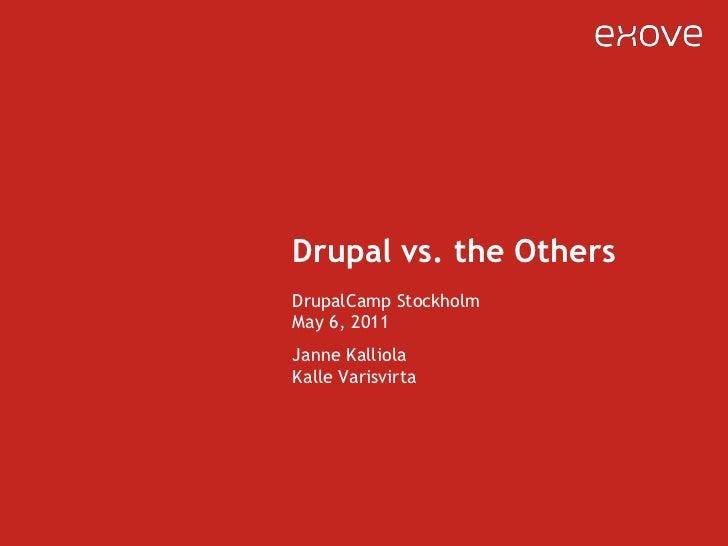 Drupal vs. the Others<br />DrupalCampStockholmMay 6, 2011<br />Janne KalliolaKalleVarisvirta<br />