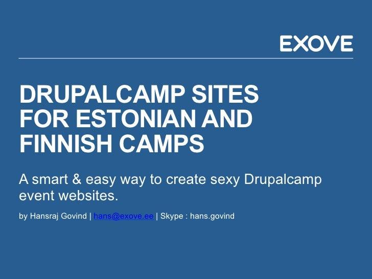 DRUPALCAMP SITESFOR ESTONIAN ANDFINNISH CAMPSA smart & easy way to create sexy Drupalcampevent websites.by Hansraj Govind ...