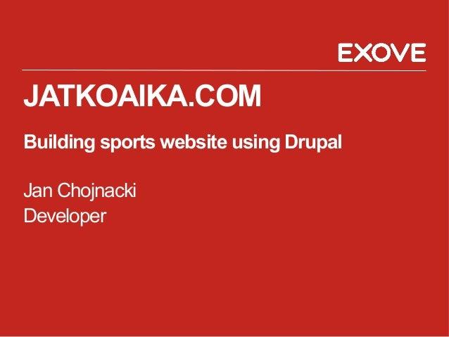 JATKOAIKA.COM Building sports website using Drupal Jan Chojnacki Developer