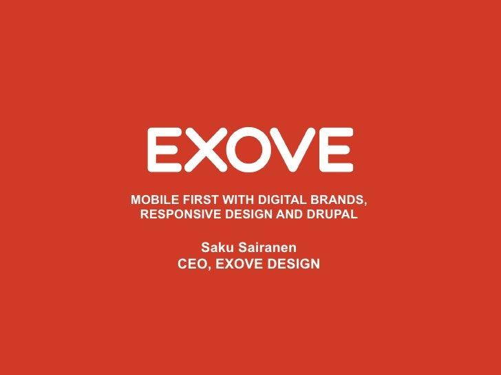 MOBILE FIRST WITH DIGITAL BRANDS, RESPONSIVE DESIGN AND DRUPAL        Saku Sairanen      CEO, EXOVE DESIGN