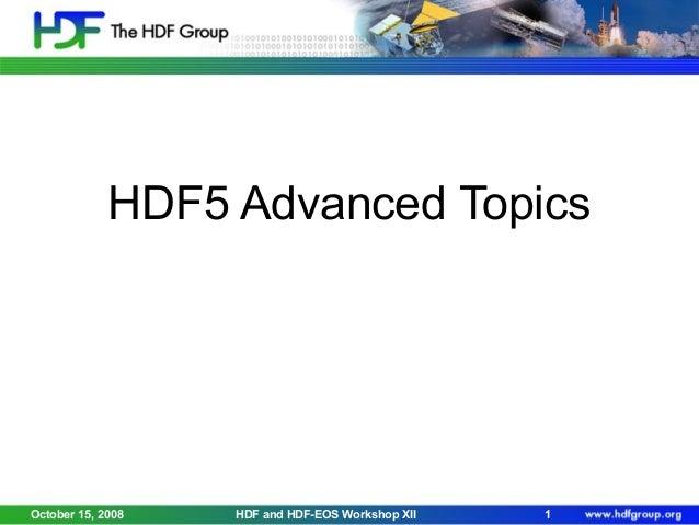 HDF5 Advanced Topics  October 15, 2008  HDF and HDF-EOS Workshop XII  1