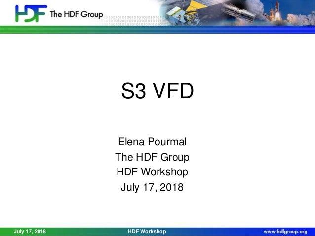 S3 VFD Elena Pourmal The HDF Group HDF Workshop July 17, 2018 July 17, 2018 HDF Workshop