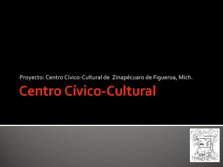 Proyecto: Centro Cívico-Cultural de  Zinapécuaro de Figueroa, Mich.