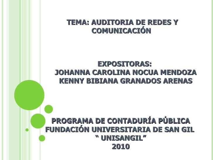 TEMA: AUDITORIA DE REDES Y COMUNICACIÓN  EXPOSITORAS:  JOHANNA CAROLINA NOCUA MENDOZA KENNY BIBIANA GRANADOS ARENAS PROGRA...