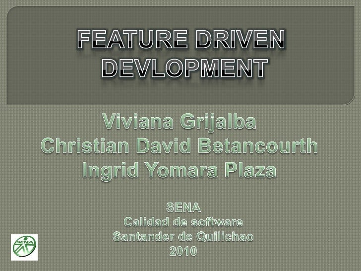 FEATURE DRIVEN<br />DEVLOPMENT<br />Viviana Grijalba<br />Christian David Betancourth<br />Ingrid Yomara Plaza<br />SENA<b...
