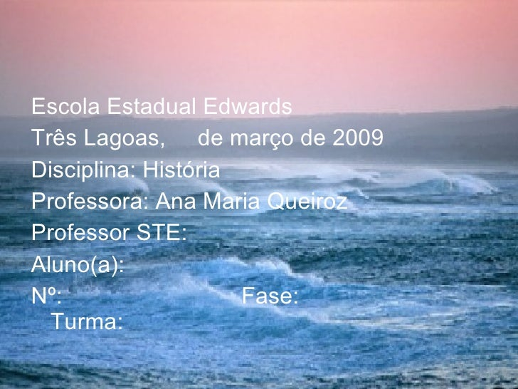 <ul><li>Escola Estadual Edwards </li></ul><ul><li>Três Lagoas,  de março de 2009 </li></ul><ul><li>Disciplina: História </...