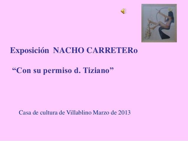 """Exposición NACHO CARRETERo""""Con su permiso d. Tiziano""""Casa de cultura de Villablino Marzo de 2013"""
