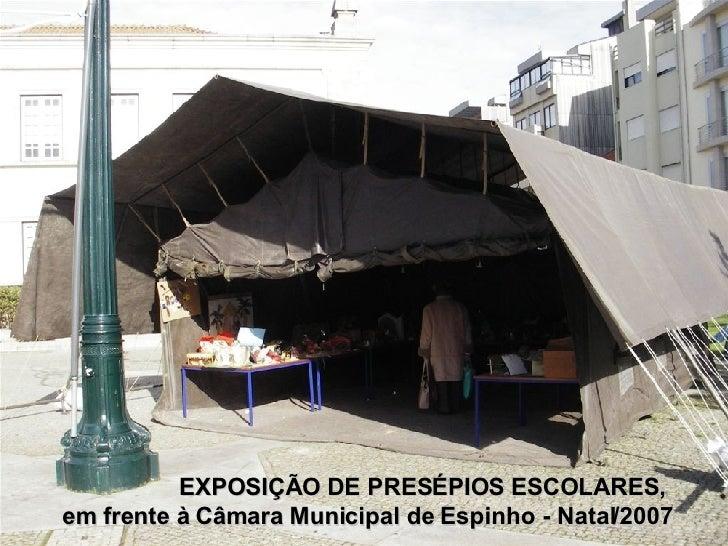 EXPOSIÇÃO DE PRESÉPIOS ESCOLARES,  em frente à Câmara Municipal de Espinho - Natal/2007