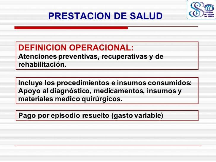 DEFINICION OPERACIONAL:   Atenciones preventivas, recuperativas y de rehabilitación. Incluye los procedimientos e insumos ...