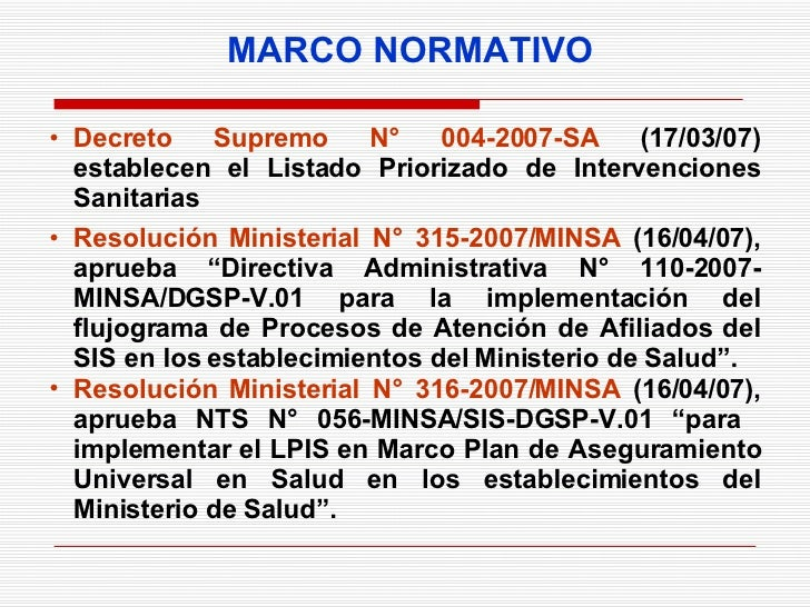 MARCO NORMATIVO <ul><li>Decreto Supremo N° 004-2007-SA  (17/03/07) establecen el Listado Priorizado de Intervenciones Sani...
