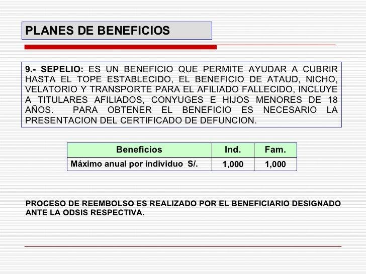 9.- SEPELIO:   ES UN BENEFICIO QUE PERMITE AYUDAR A CUBRIR HASTA EL TOPE ESTABLECIDO, EL BENEFICIO DE ATAUD, NICHO, VELATO...