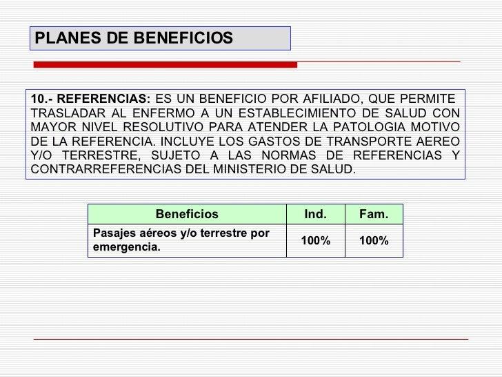 10.- REFERENCIAS:   ES UN BENEFICIO POR AFILIADO, QUE PERMITE  TRASLADAR AL ENFERMO A UN ESTABLECIMIENTO DE SALUD CON MAYO...