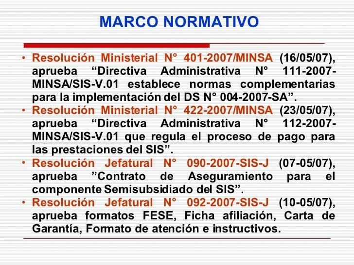 "MARCO NORMATIVO <ul><li>Resolución Ministerial N° 401-2007/MINSA  (16/05/07), aprueba ""Directiva Administrativa N° 111-200..."