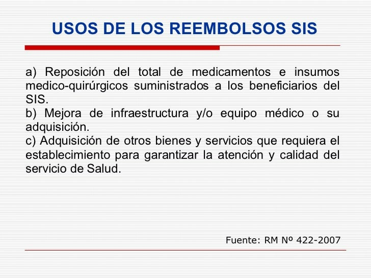 USOS DE LOS REEMBOLSOS SIS   a) Reposición del total de medicamentos e insumos medico-quirúrgicos suministrados a los bene...