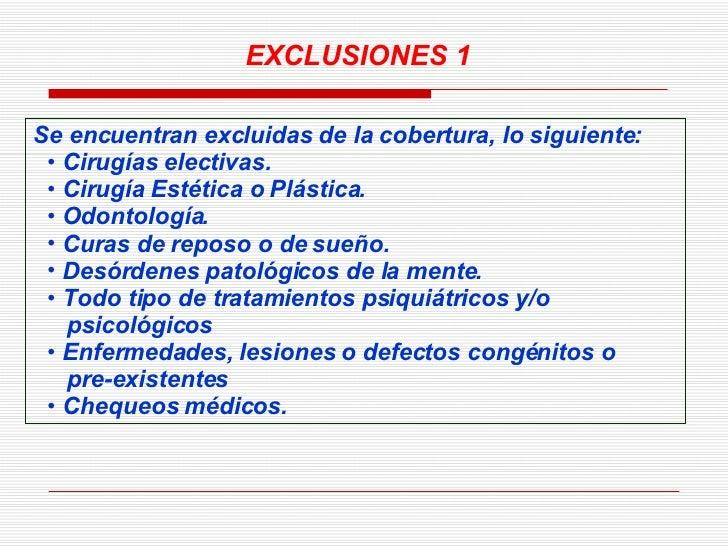 <ul><li>Se encuentran excluidas de la cobertura, lo siguiente: </li></ul><ul><ul><li>Cirugías electivas. </li></ul></ul><u...
