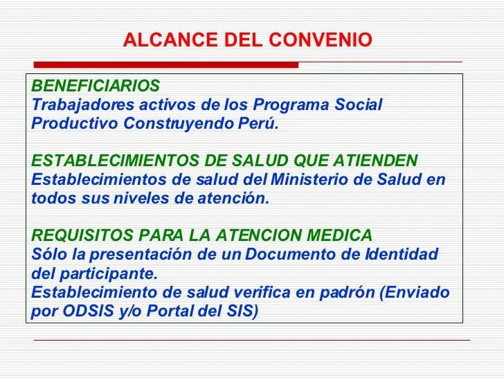 BENEFICIARIOS Trabajadores activos de los Programa Social Productivo Construyendo Perú. ESTABLECIMIENTOS DE SALUD QUE ATIE...