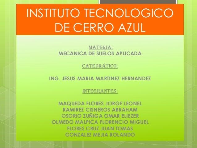 INSTITUTO TECNOLOGICO      DE CERRO AZUL               MATERIA:      MECANICA DE SUELOS APLICADA              catedrático:...
