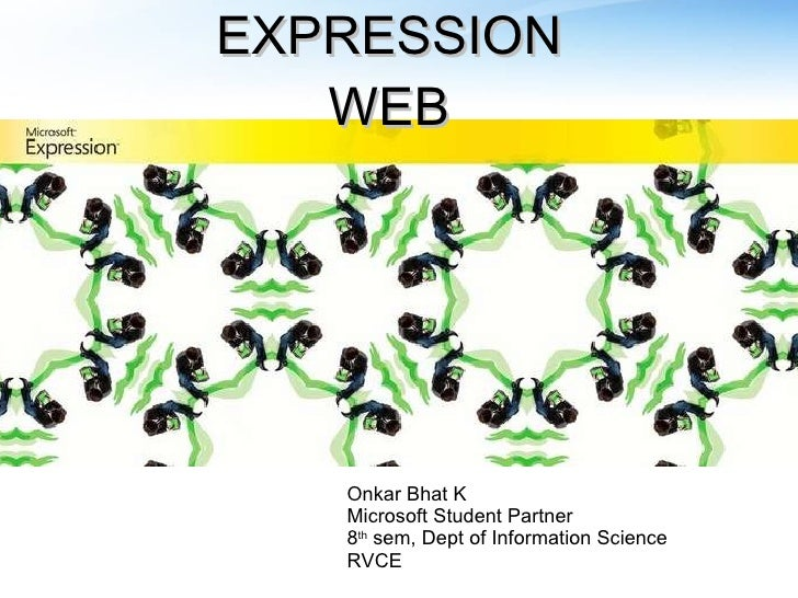 EXPRESSION WEB Onkar Bhat K Microsoft Student Partner  8 th  sem, Dept of Information Science RVCE