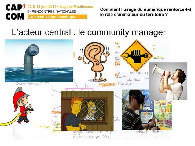 6E  RENCONTRES NATIONALES L'acteur central : le community manager Comment l'usage du numérique renforce-t-il le rôle d'a...