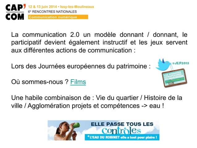 6E  RENCONTRES NATIONALES La communication 2.0 un modèle donnant / donnant, le participatif devient également instructif...