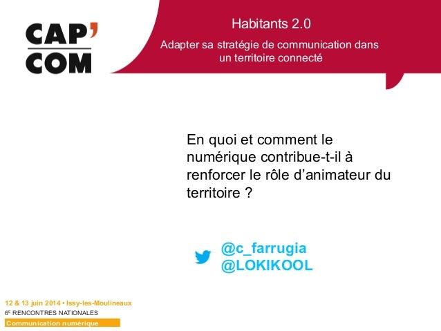Habitants 2.0 Adapter sa stratégie de communication dans un territoire connecté 6E  RENCONTRES NATIONALES En quoi et com...