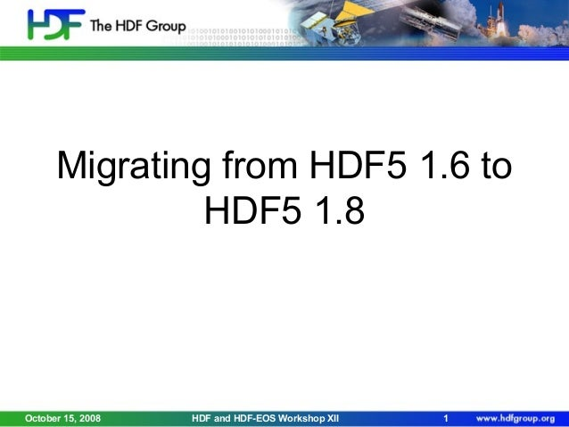 Migrating from HDF5 1.6 to HDF5 1.8  October 15, 2008  HDF and HDF-EOS Workshop XII  1