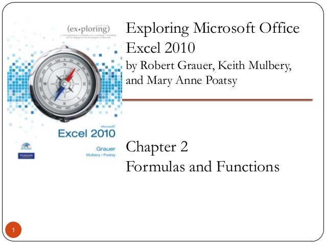 Exploring Microsoft Office Excel 2010 by Robert Grauer, Keith Mulbery, and Mary Anne Poatsy  Chapter 2 Formulas and Functi...
