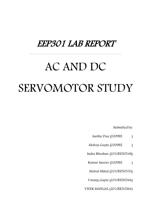 EEP301 LAB REPORT AC AND DC SERVOMOTOR STUDY Submitted by: Aastha Dua (2009EE ) Akshay Gupta (2009EE ) Indra Bhushan (2010...