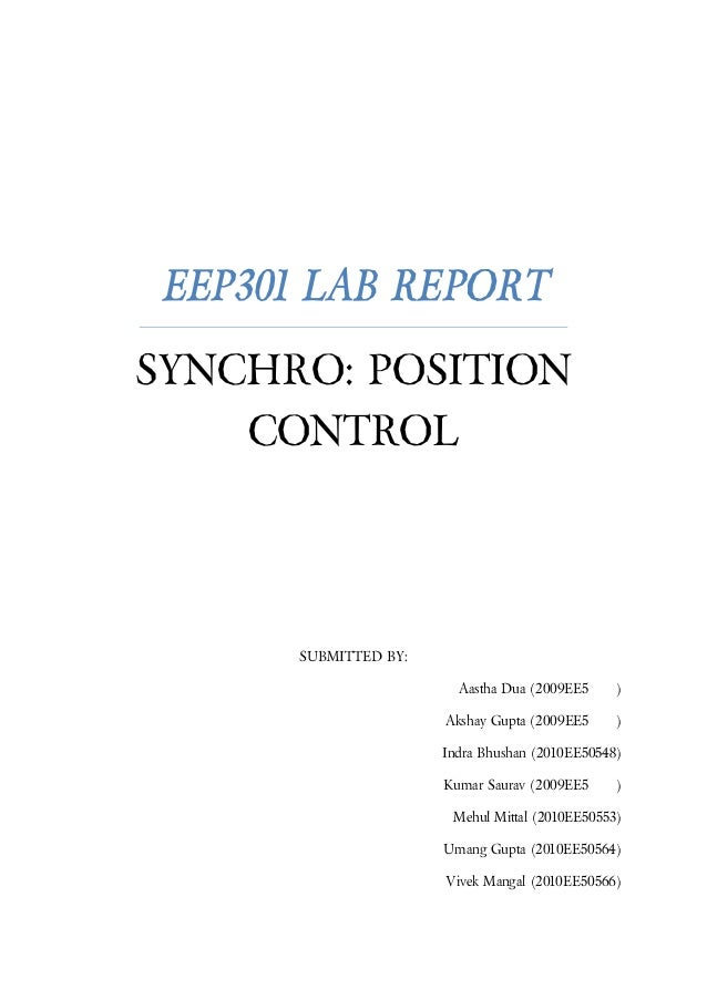 EEP301 LAB REPORT SYNCHRO: POSITION CONTROL SUBMITTED BY: Aastha Dua (2009EE5 ) Akshay Gupta (2009EE5 ) Indra Bhushan (201...
