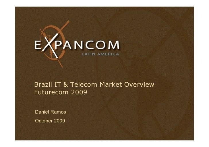 Brazil IT & Telecom Market Overview Futurecom 2009   Daniel Ramos October 2009