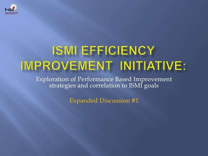 ISMI Efficiency Improvement  Initiative:<br />Exploration of Performance Based Improvement strategies and correlation to I...