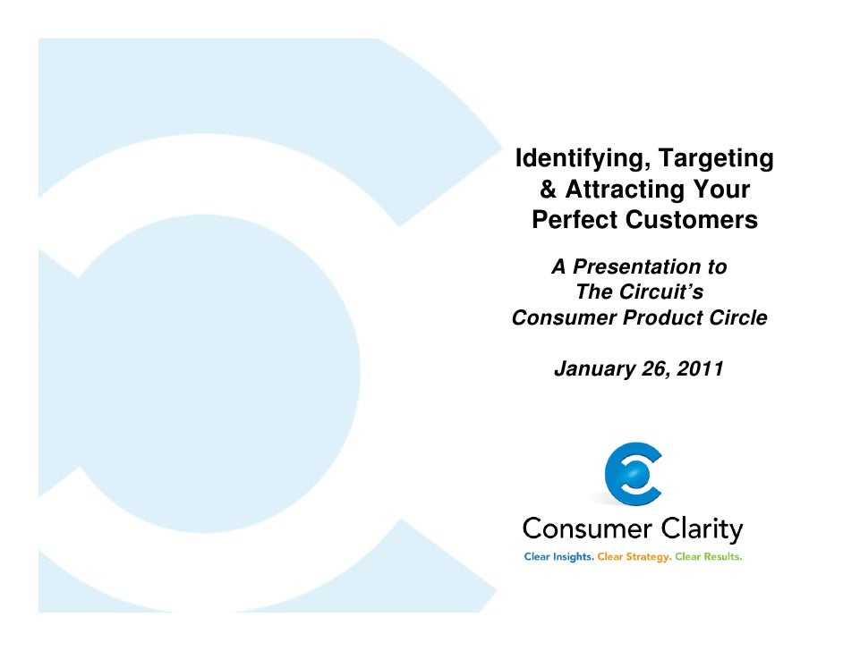 Identifying, Targeting  & Attracting Your  Perfect Customers   A Presentation to     The Circuit'sConsumer Product Circle ...