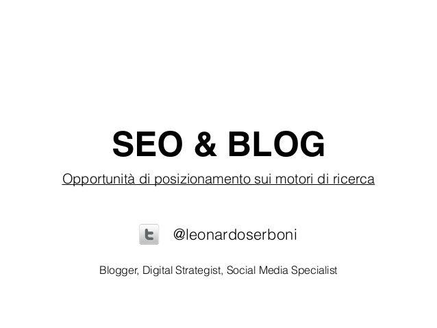 SEO & BLOG Opportunità di posizionamento sui motori di ricerca @leonardoserboni Blogger, Digital Strategist, Social Media ...