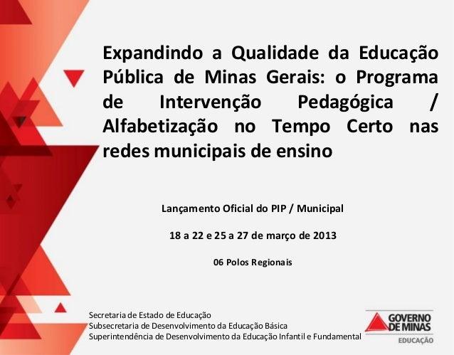 Expandindo a Qualidade da Educação Pública de Minas Gerais: o Programa de Intervenção Pedagógica / Alfabetização no Tempo ...