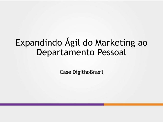 Expandindo Ágil do Marketing ao Departamento Pessoal Case DígithoBrasil