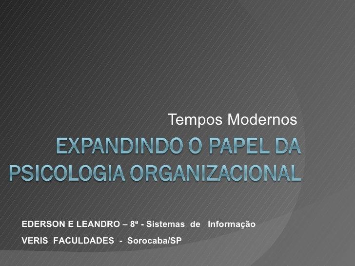 Tempos Modernos EDERSON E LEANDRO – 8ª - Sistemas  de  Informação VERIS  FACULDADES  -  Sorocaba/SP