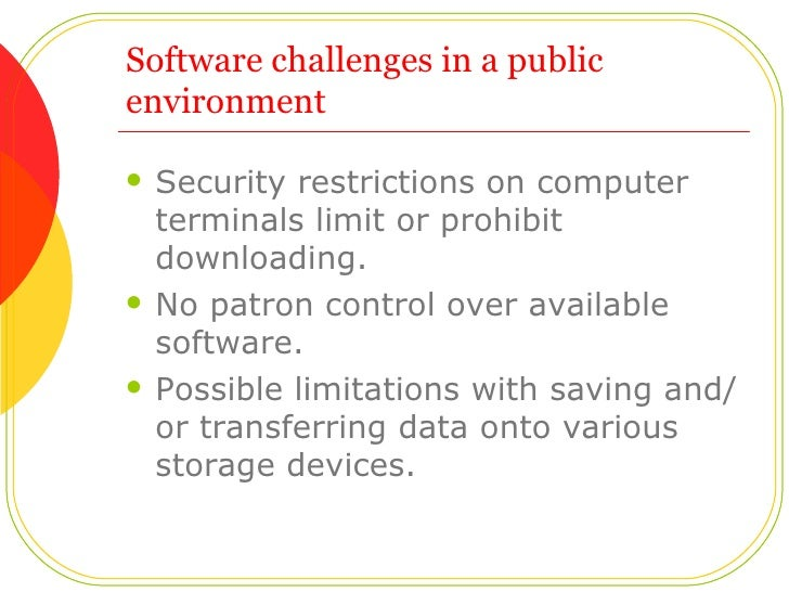 Software challenges in a public environment <ul><li>Security restrictions on computer terminals limit or prohibit download...