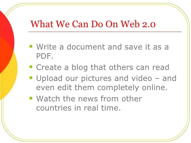 What We Can Do On Web 2.0 <ul><li>Write a document and save it as a PDF.  </li></ul><ul><li>Create a blog that others can ...