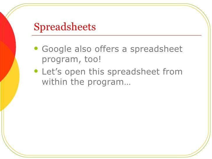 Spreadsheets <ul><li>Google also offers a spreadsheet program, too!  </li></ul><ul><li>Let's open this spreadsheet from wi...