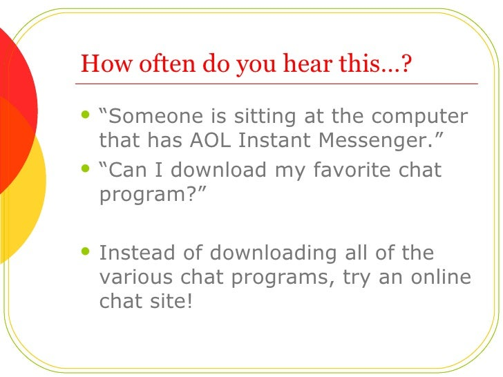 """How often do you hear this…? <ul><li>""""Someone is sitting at the computer that has AOL Instant Messenger.""""  </li></ul><ul><..."""