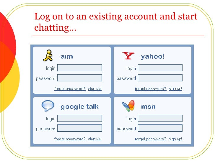 Log on to an existing account and start chatting…