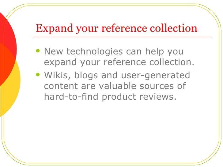 Expand your reference collection <ul><li>New technologies can help you expand your reference collection.  </li></ul><ul><l...