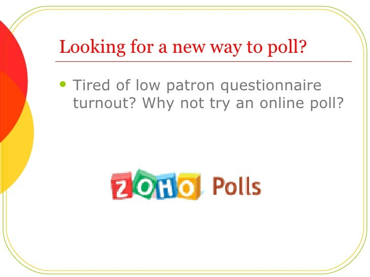 Looking for a new way to poll? <ul><li>Tired of low patron questionnaire turnout? Why not try an online poll?  </li></ul>