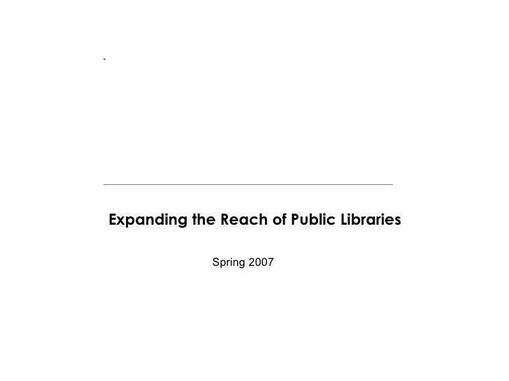 Expanding the Reach of Public Libraries Spring 2007