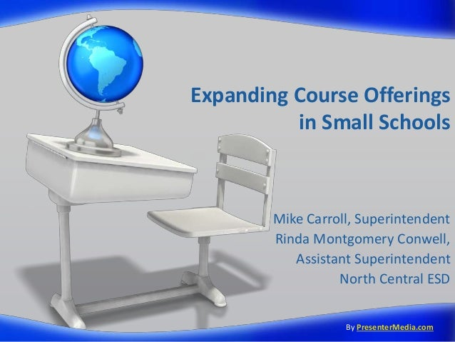 Expanding Course Offerings in Small Schools Mike Carroll, Superintendent Rinda Montgomery Conwell, Assistant Superintenden...
