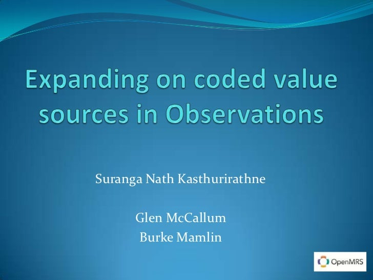 Expanding on coded valuesources in Observations<br />SurangaNathKasthurirathne<br />Glen McCallum<br />Burke Mamlin<br />