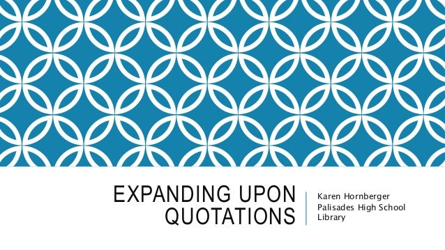 EXPANDING UPON QUOTATIONS Karen Hornberger Palisades High School Library