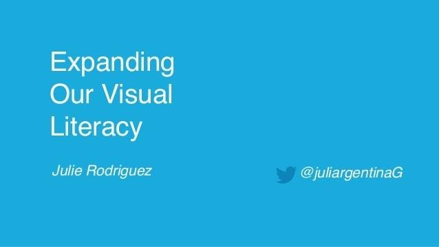 Julie Rodriguez Expanding Our Visual Literacy @juliargentinaG